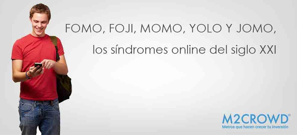 FOMO, FOJI, MOMO, YOLO Y JOMO, los síndromes online del siglo XXI.