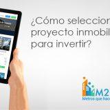 ¿Cómo elegir un proyecto inmobiliario para invertir?