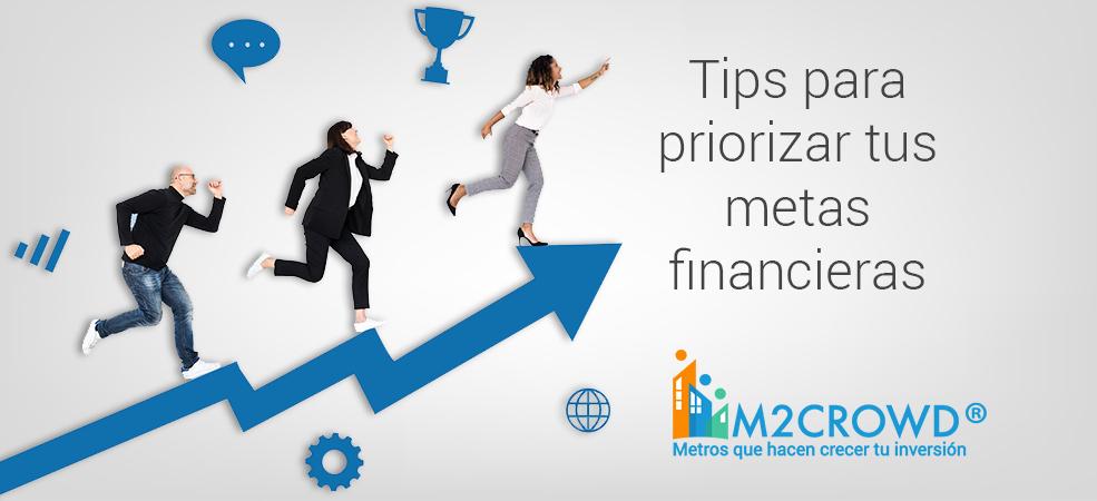 Tips para priorizar tus metas financieras