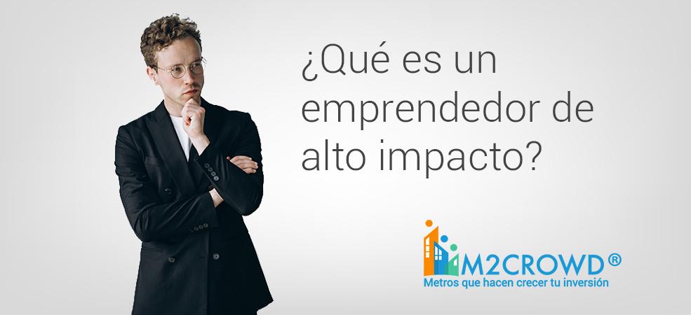 ¿Qué son los emprendedores de Alto Impacto?